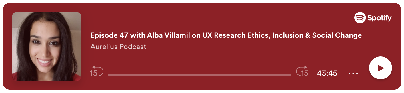 Spotify podcast with Alba Villamil on UX Research Ethics, Inclusion & Social Change